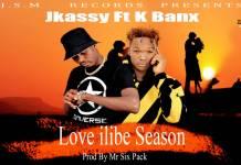 Jkassy ft. K Banx - Love Ilibe Season (Prod. Mr Six Pack)