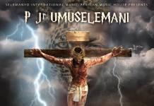 P Jr. Umuselemani - Mutanikeni (Crucify Him)