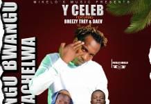 Y Celeb ft. Daev & Breezy Trey - Bwangu Bwangu Tachelwa