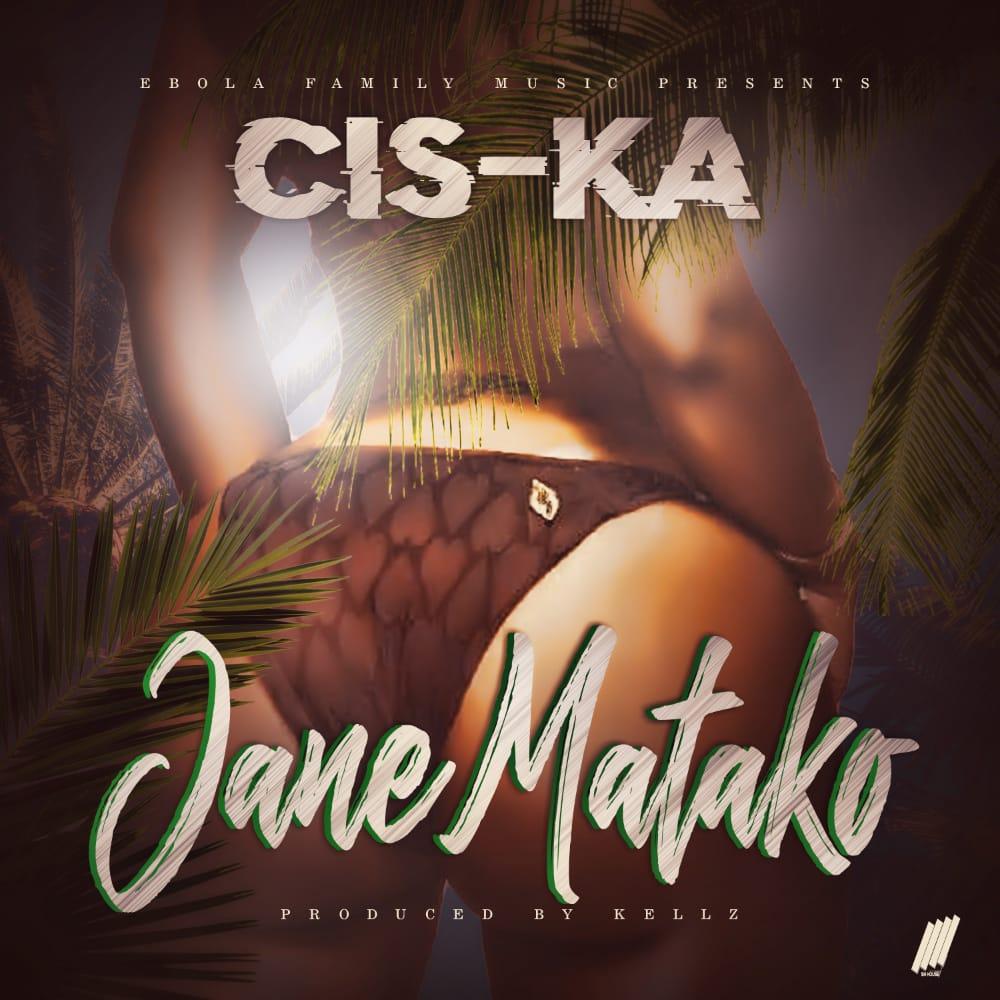 Cis-Ka - Jane Matako (Prod. Kellz)