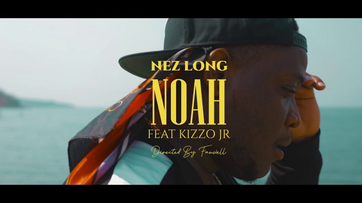 Nez Long ft. Kizzo Jr - Noah (Official Video)