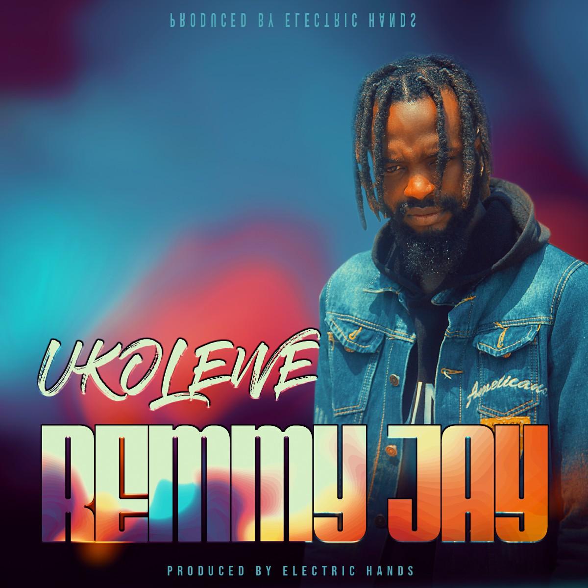 Remmy Jay - Ukolewe (Prod. Electric Hands)