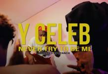 Y Celeb - Never Try To Be Me (Official Video)