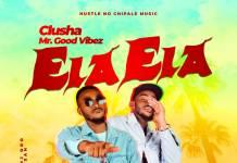 CluSha Mr Good Vibez - Ela Ela (Prod. DJ Dro)