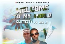 Guytizzy ft. Sim G - Welcome to my World