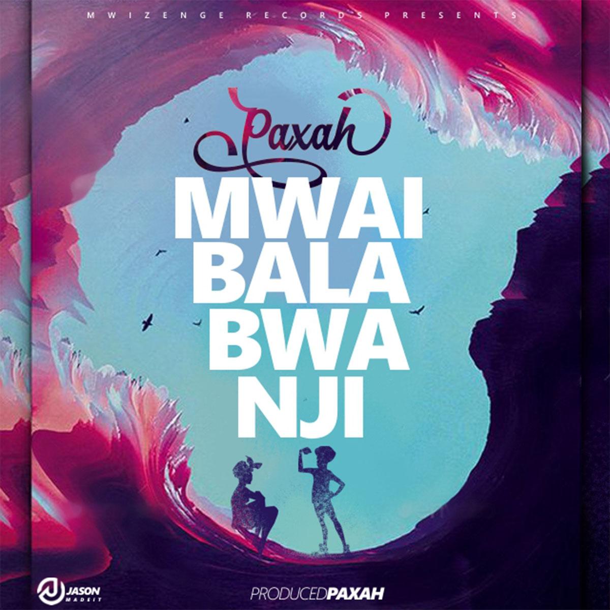 Paxah - Mwaibala Bwanji