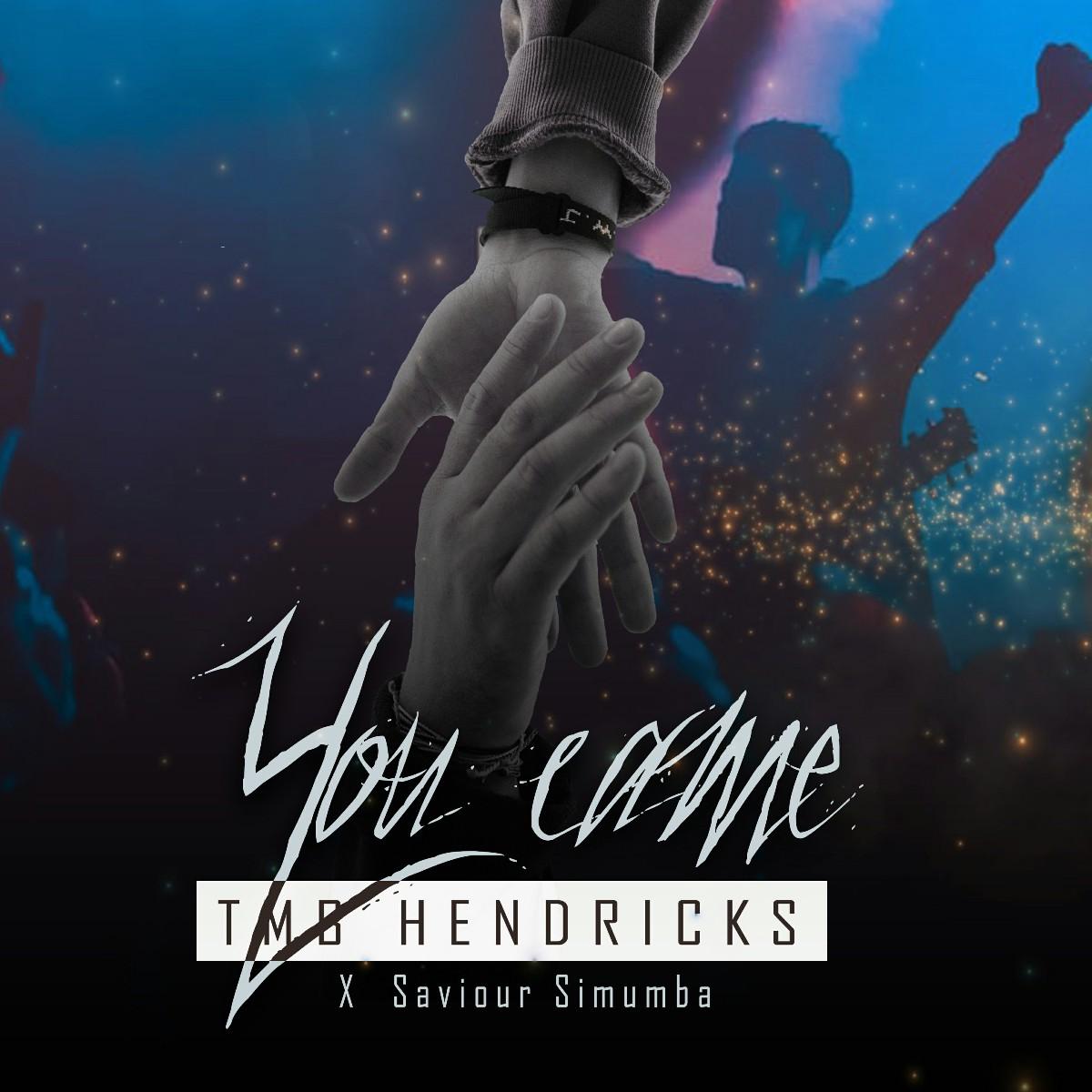 TMB Hendricks X Saviour Simumba - You Came