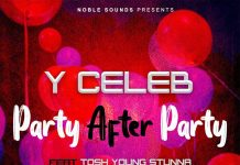 Y Celeb ft. Tosh Young Stunna - Party After Party