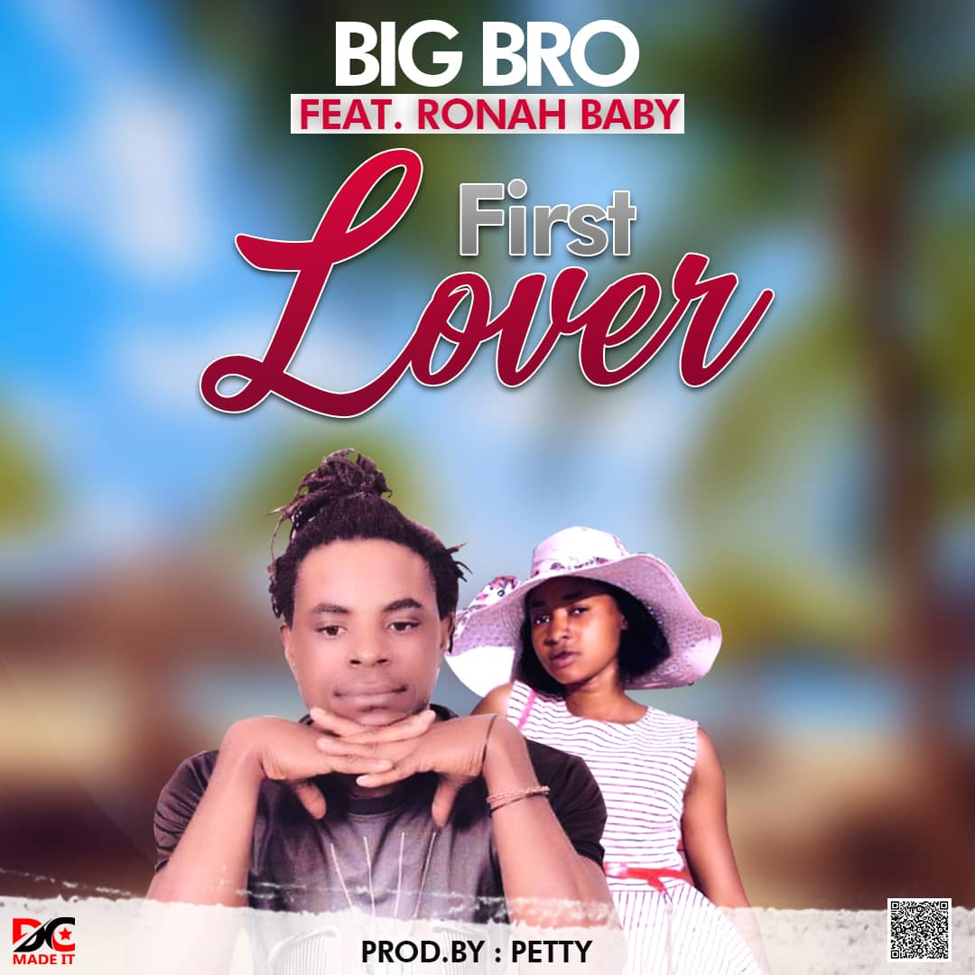 Big Bro ft. Ronah Baby - First Lover (Prod. Petty)