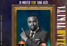 Di Master ft. King Kizo - Chellah Tukuta