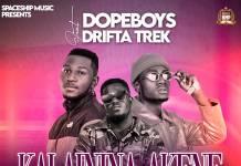 Dope Boys ft. Drifta Trek - Kalaininina Akene
