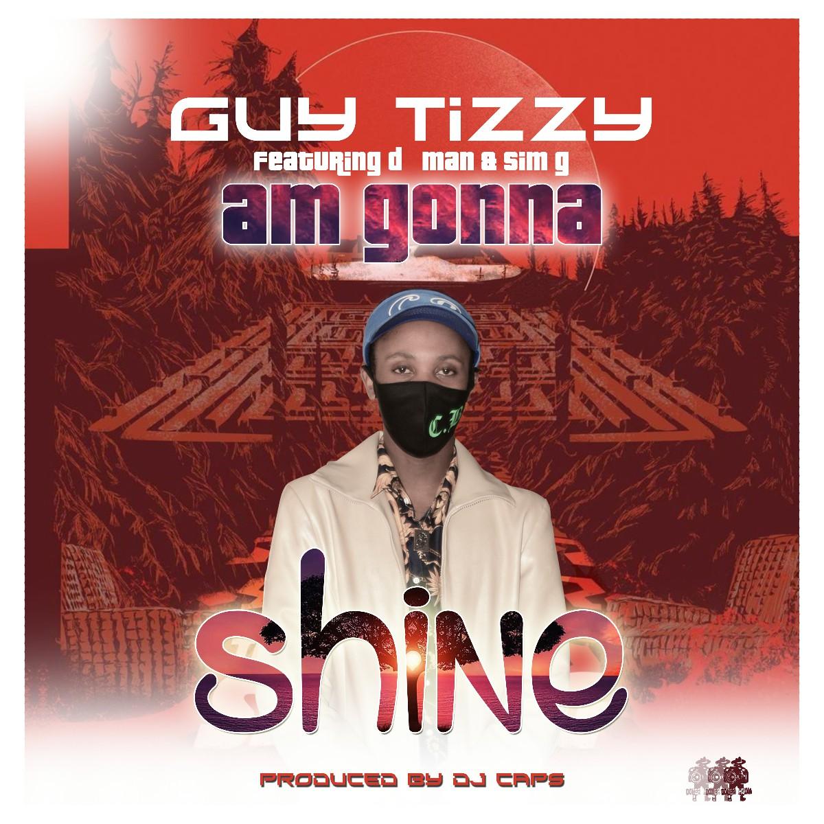 Guytizzy ft. D Man & Sim G - Am Gonna Shine