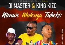 Di Master & King Kizo ft. Kayo - Nimwe Mulenga Tubeko