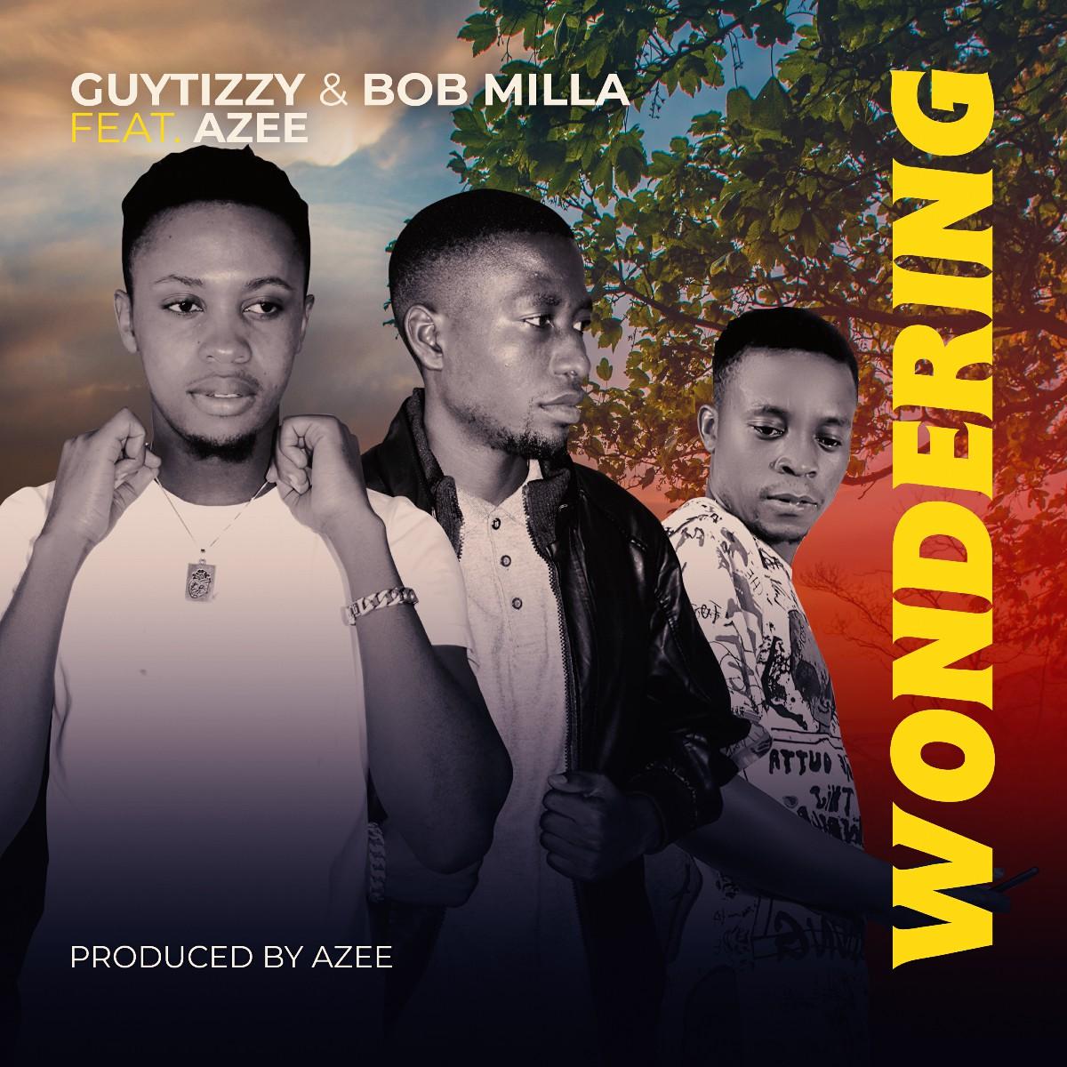 Guytizzy & Bob Milla ft. Azee - Wondering