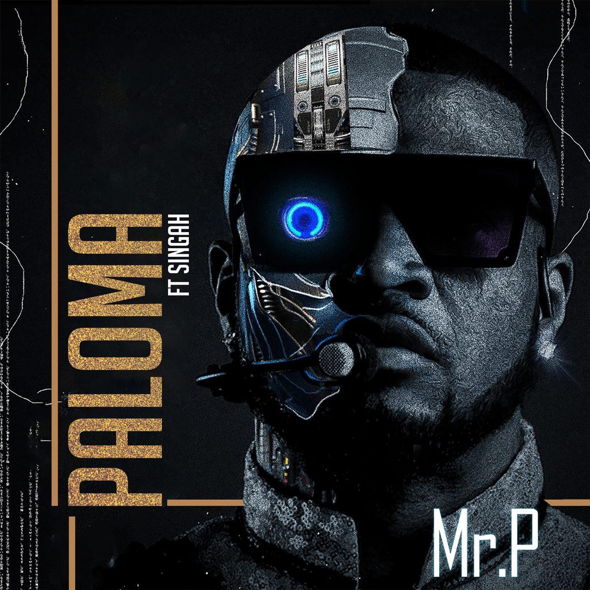 Mr P ft. Singah - Paloma