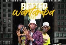ZS Team Boys - Better Wantambafye (Prod. Kofi Mix)