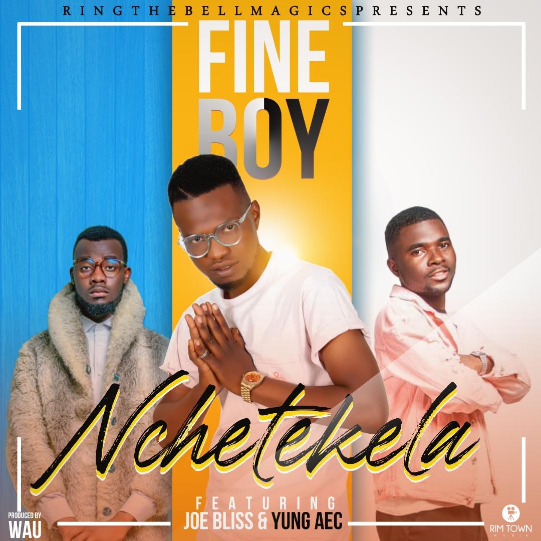 Fineboy ft. Joe Bliss & Yung AEC - Nchetekela