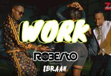 Roberto ft. Ibraah - Work (Official Video)