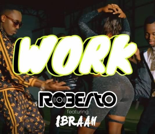 Roberto ft. Ibraah - Work (Official Video)