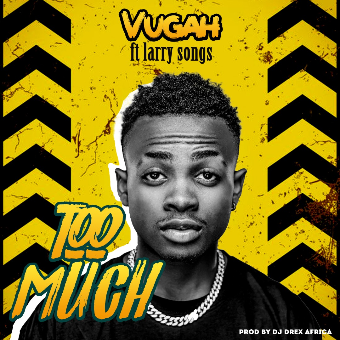 Vugah ft. Larry Songs - Too Much