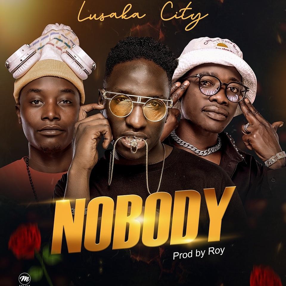 Lusaka City - Nobody (Prod. Roy)