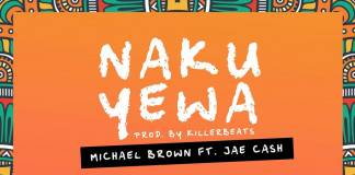 Michael Brown ft. Jae Cash - Nakuyewa