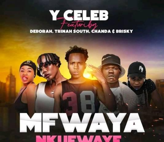 Y Celeb ft. Deborah, Trinah South, Apa Ni Chanda & Brisky - Mfwaya Nkufwaye