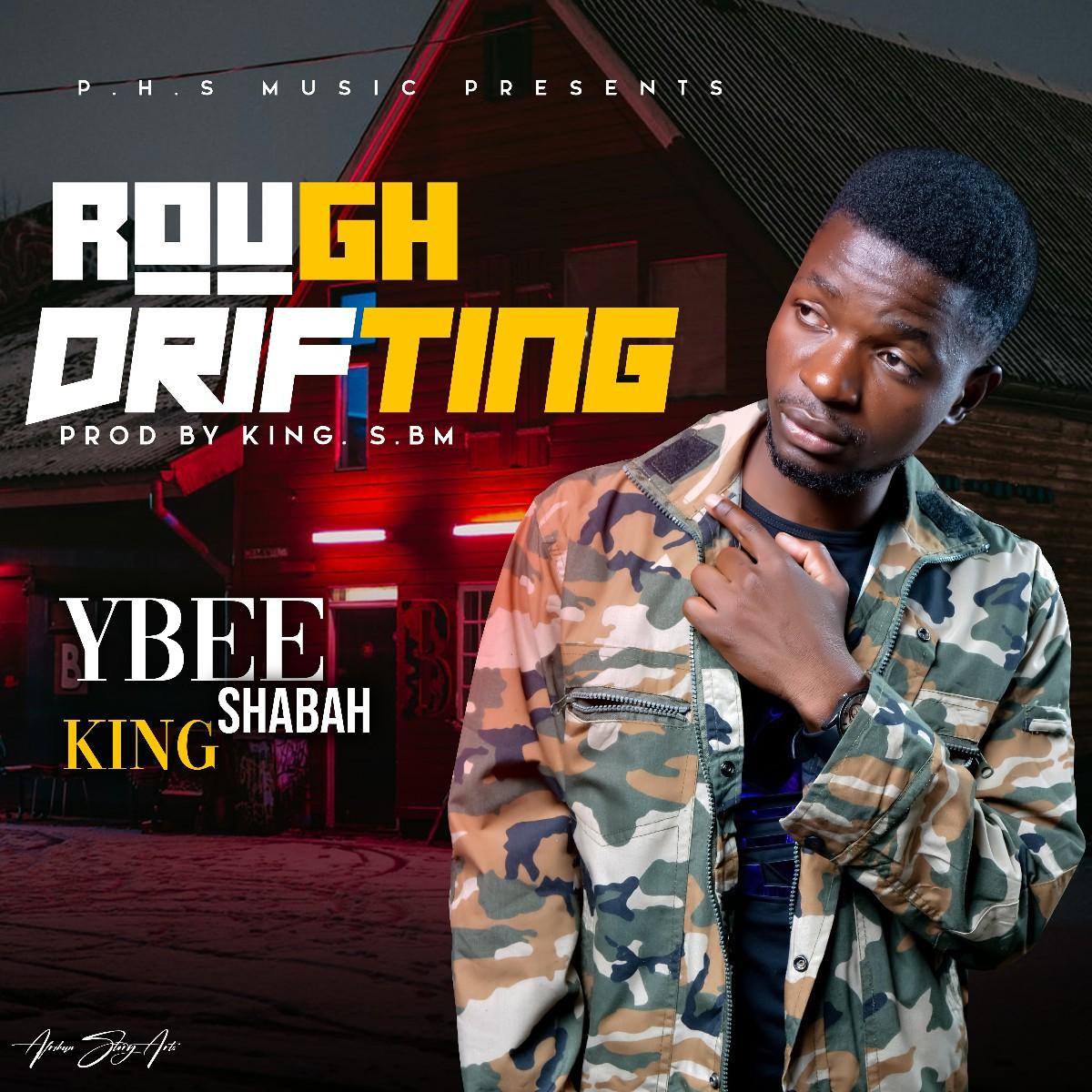 Ybee King Shabah - Rough Drifting