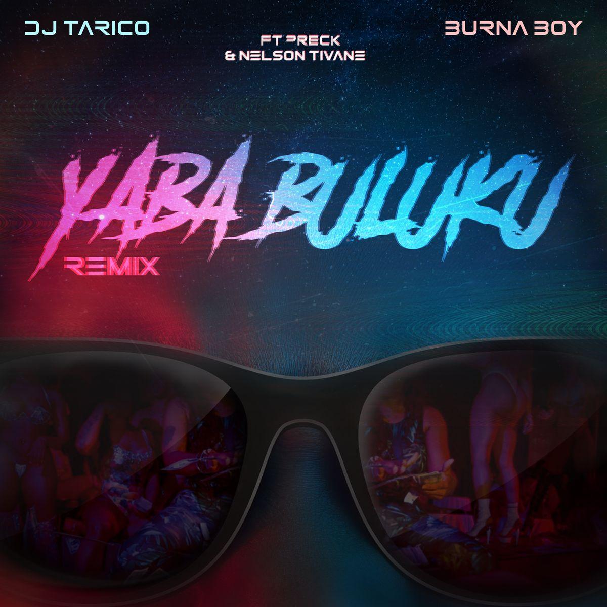 DJ Tarico & Burna Boy ft. Preck & Nelson Tivane - Yaba Buluku (Remix)
