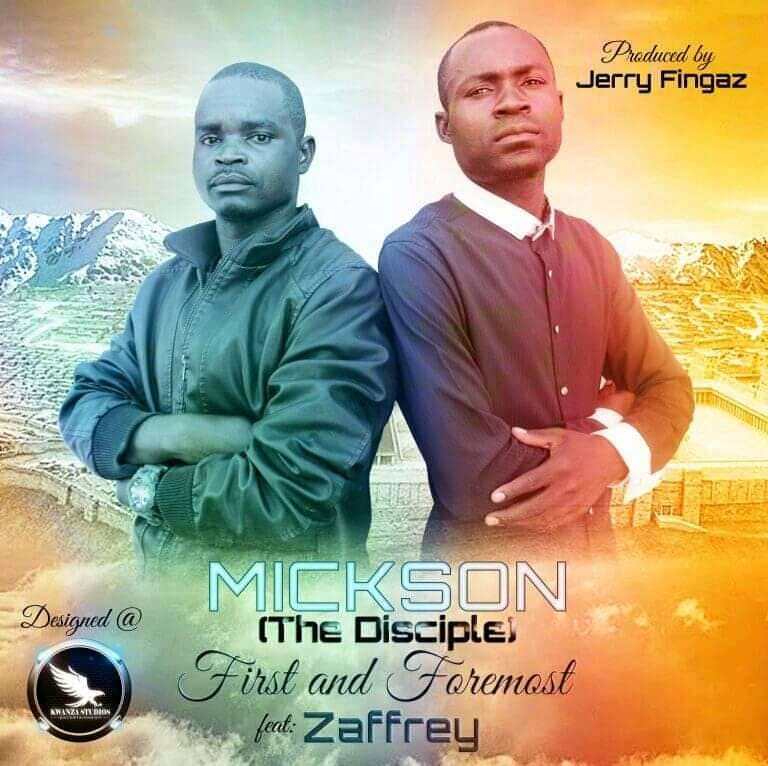 Mickson The Disciple ft. Zaffrey - First And Foremost