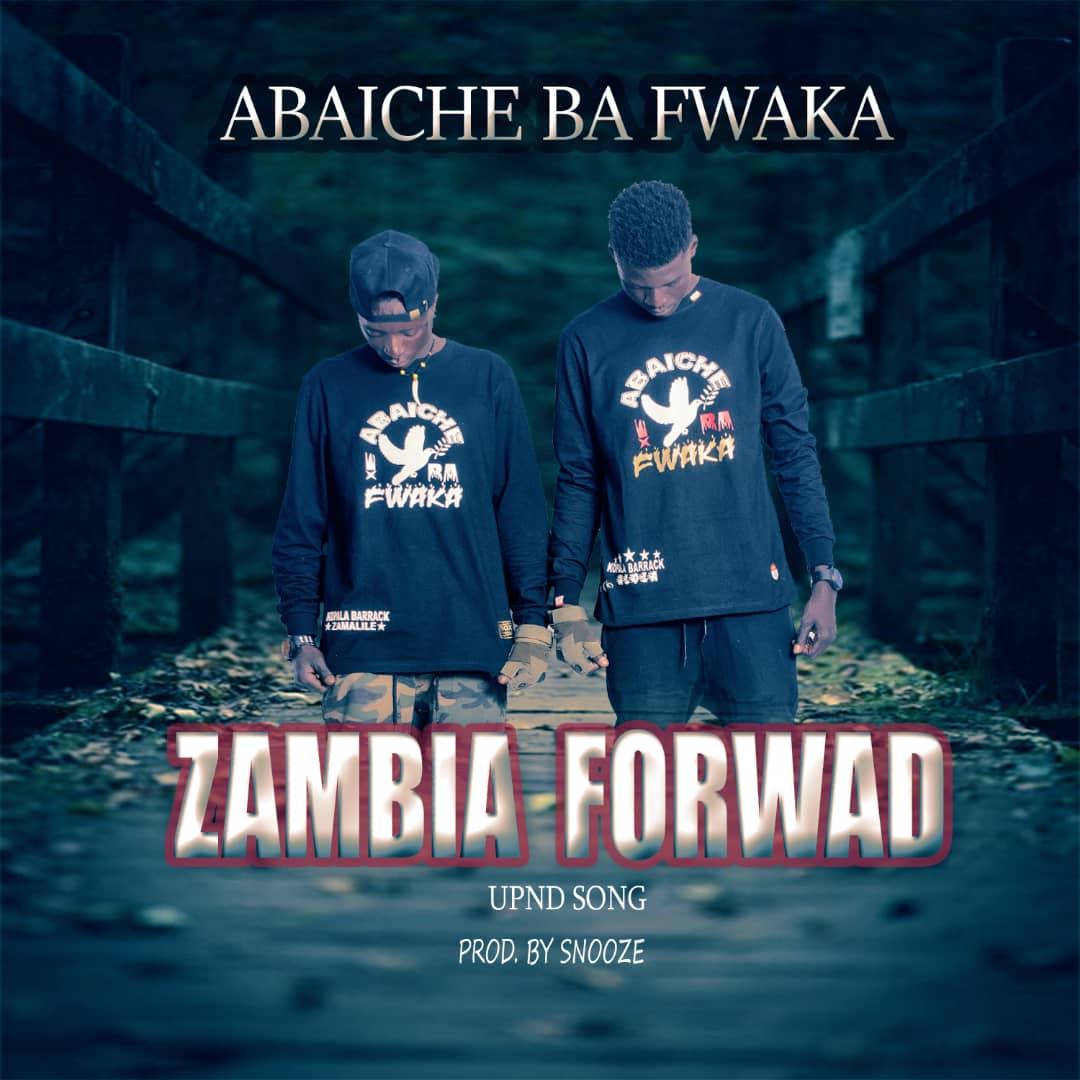 Abaiche Ba Fwaka - Zambia Forward (UPND Campaign Song)