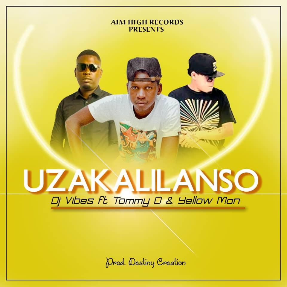DJ Vibes ft. Tommy D & Za Yellow Man - Uzakalilanso