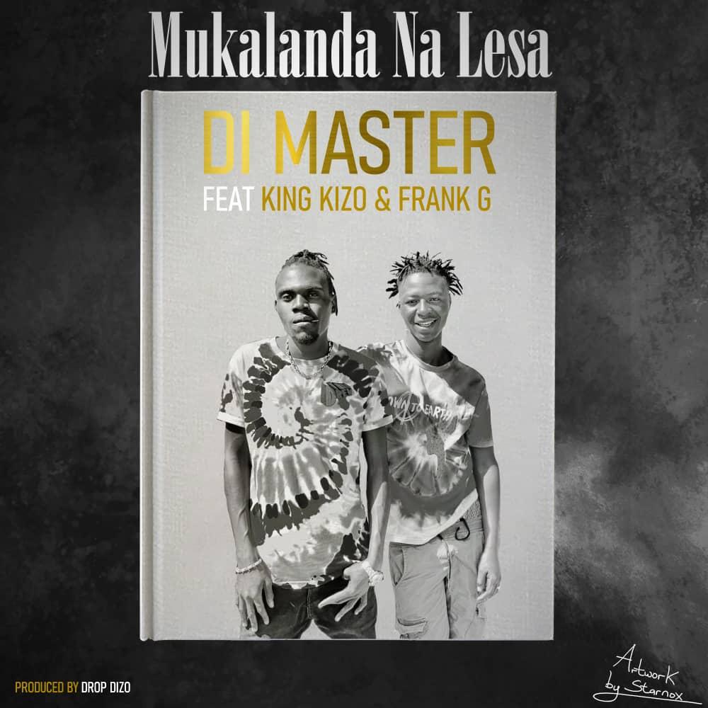 Di Master ft. King Kizo & Frank G - Mukalanda Na Lesa
