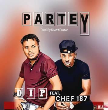 Dip ft. Chef 187 - Partey (Prod. Silentt Erazer)