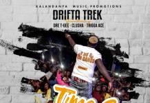 Drifta Trek ft. Dre T-Gee, Clusha & Trigga Ace - Time To Party
