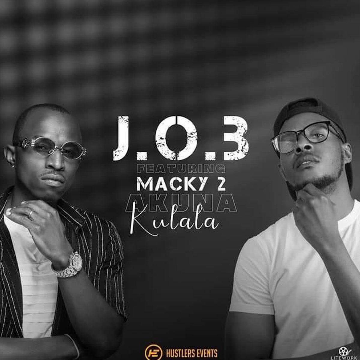 J.O.B ft. Macky 2 - Akuna Kulala