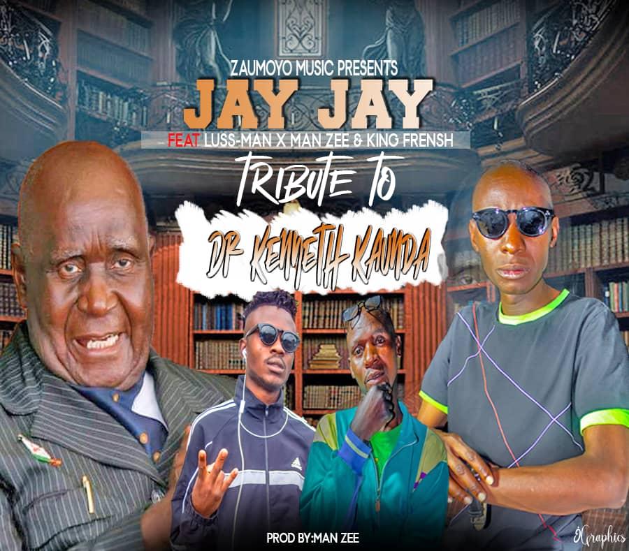 Jay Jay ft. Luss-man, Man Zee & King Frensh - Tribute To Dr. Kenneth Kaunda