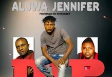 Dip ft. Mr M & King Dizzy - Aluwa Jennifer