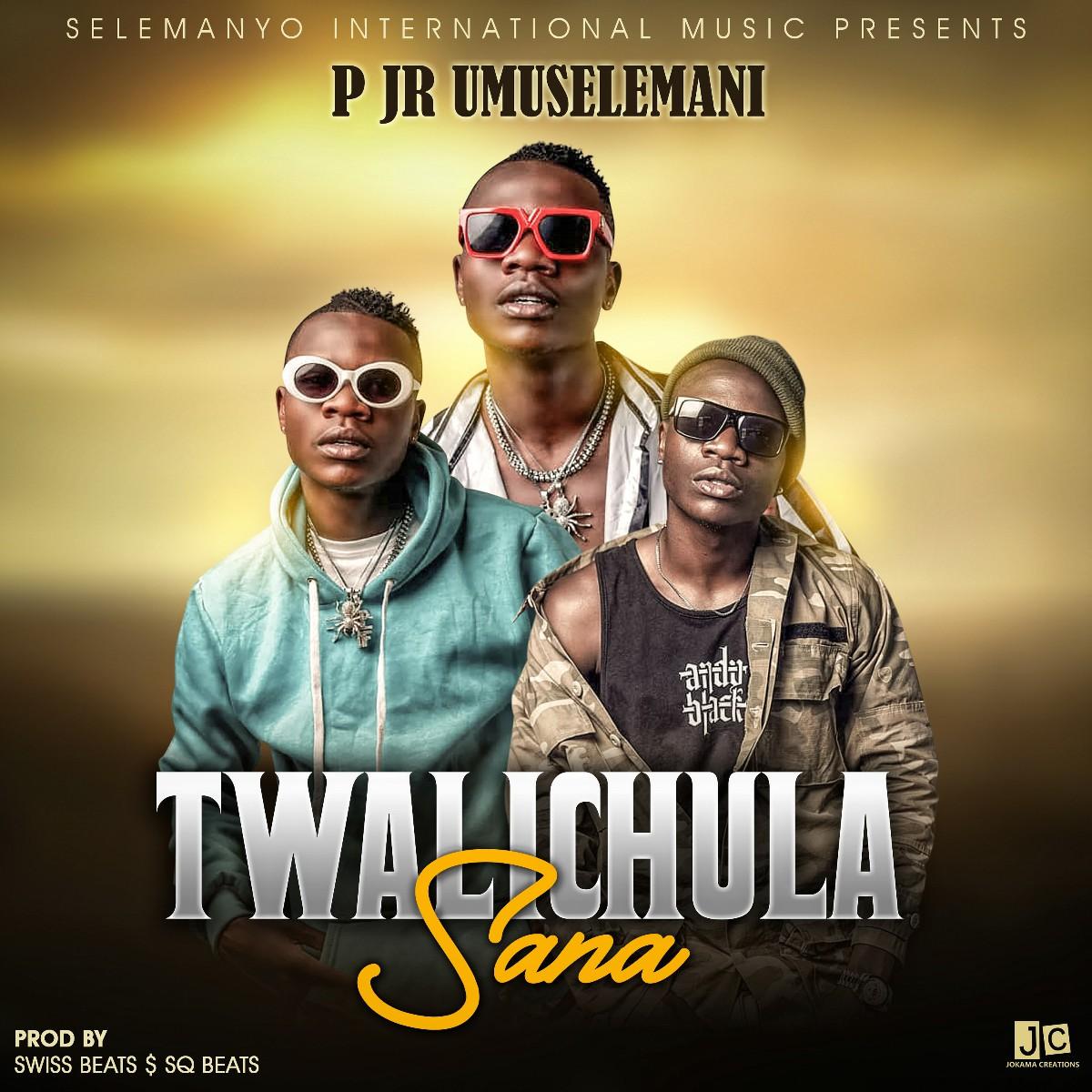 P Jr. Umuselemani - Twalichula Sana