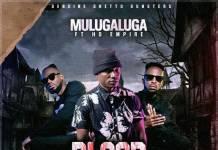 Bravo Mulugaluga ft. HD Empire - Blood on Blood (Part 4)