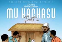 Clusha MrGoodVibez - Story Yamu Kachasu (Part 2)