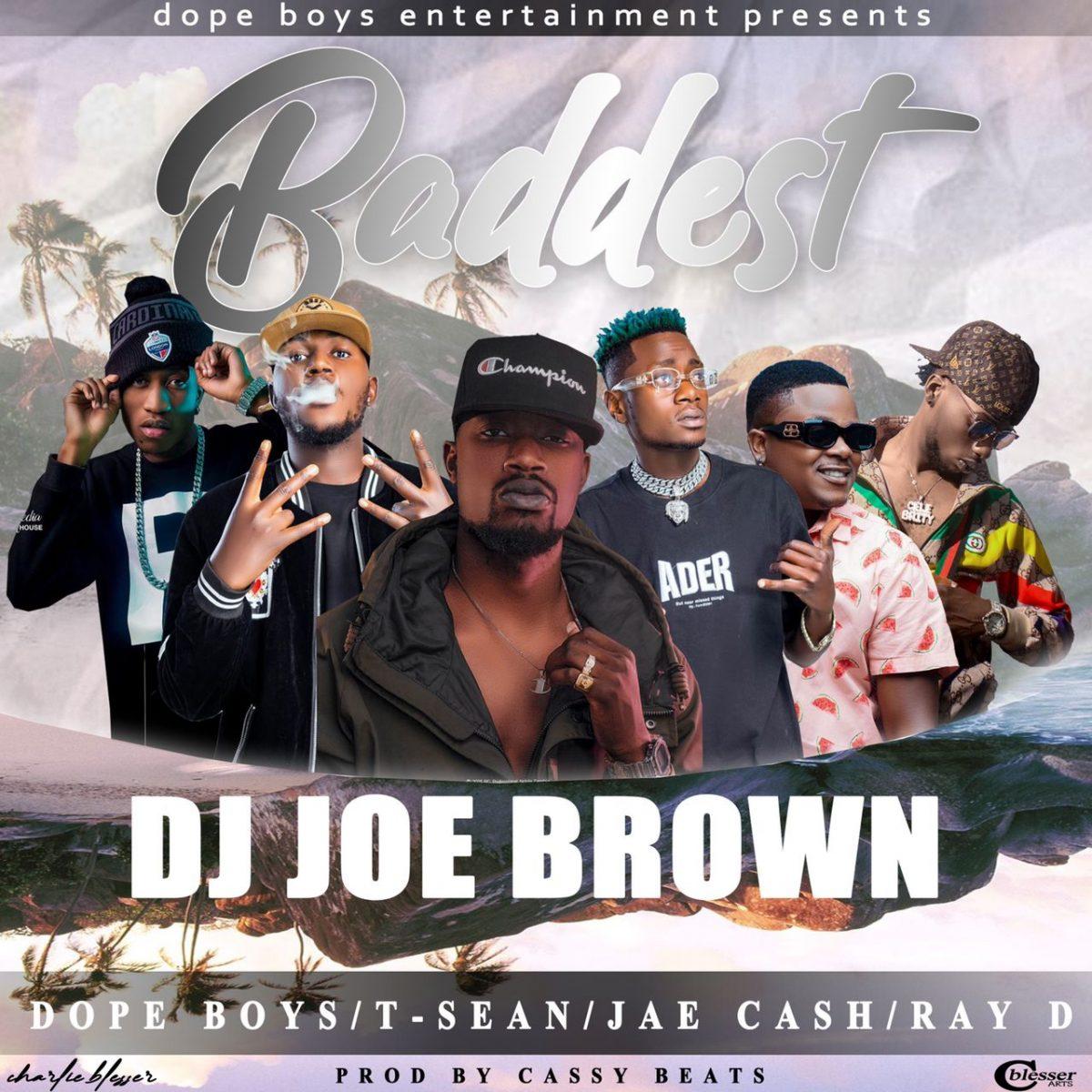 DJ Joe Brown ft. Dope Boys, T-Sean, Jae Cash & Ray Dee - Baddest
