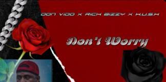 Don Vido ft. Rich Bizzy & Hush Tiger - Don't Worry