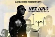 Nez Long ft. Slapdee, Bobby East & Y Celeb - Input