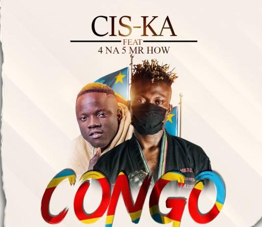 Cis-Ka ft. Mr How (4 Na 5) - Congo