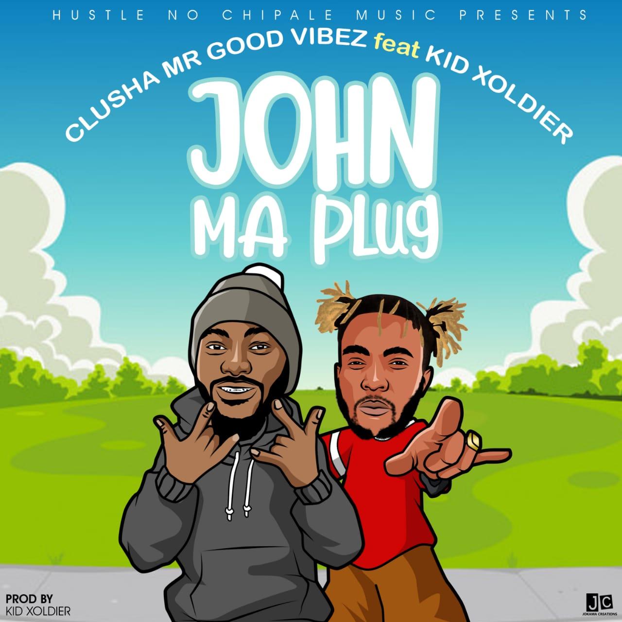 Clusha MrGoodVibez ft. Kid Xoldier - John Ma Plug