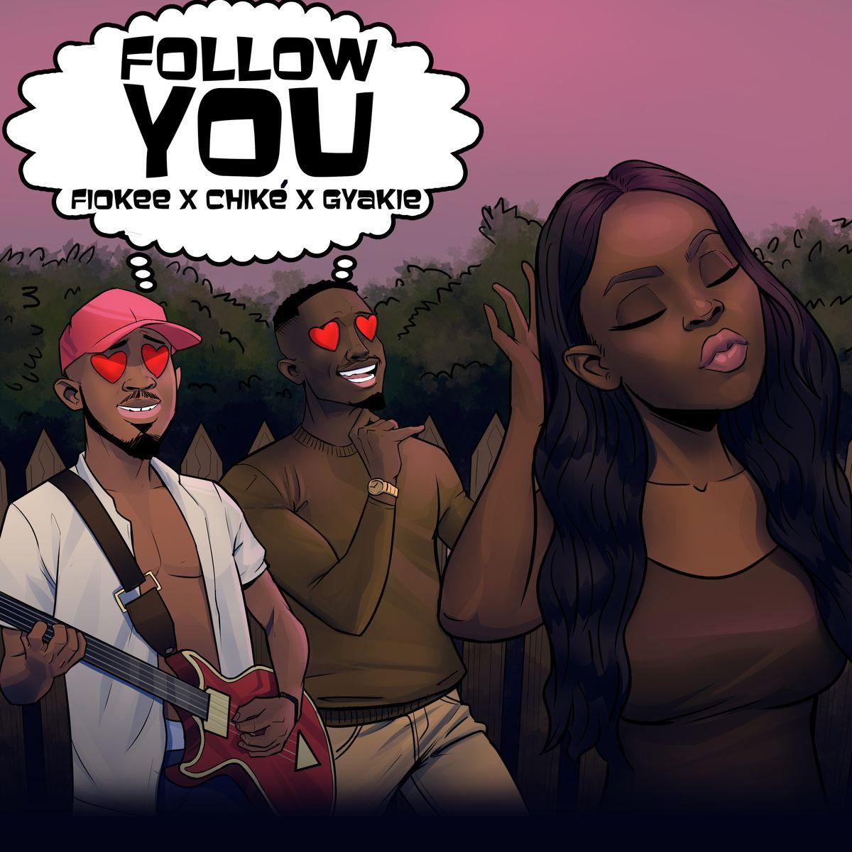 Fiokee ft. Chike & Gyakie - Follow You